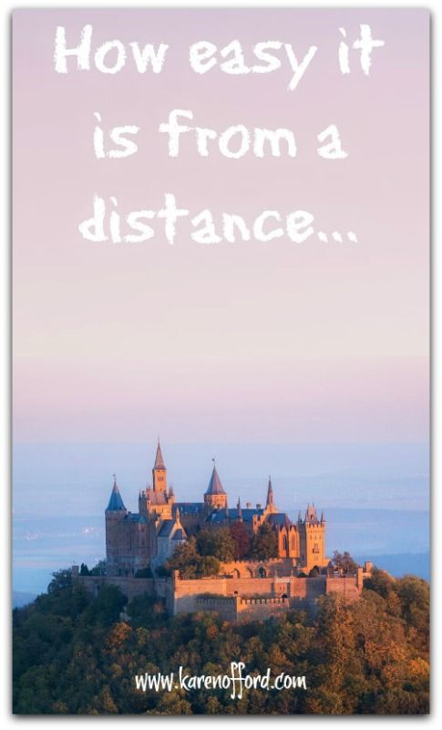 "Do you ever look at certain people and think ""man they've got it together!"" Or I wish I was like that! How easy it is from a distance... Read more: http://www.karenofford.com/Blog-From-a-distance.html#Blog-from-a-distance"