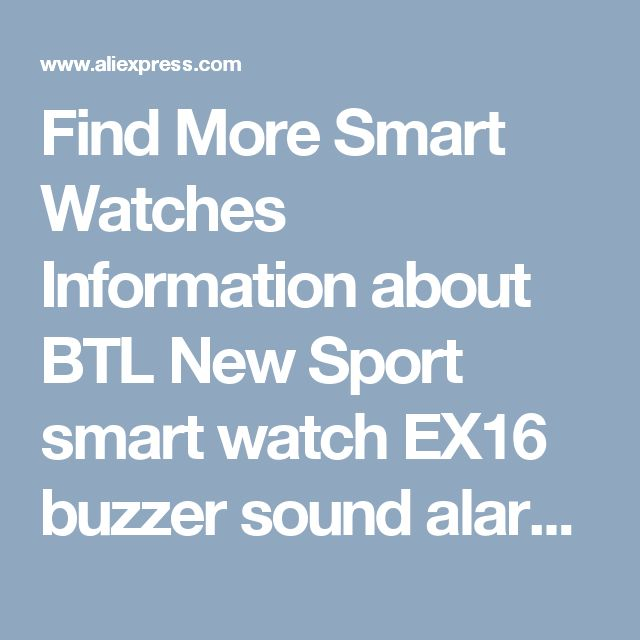 Find More Smart Watches Information about BTL New Sport smart watch EX16 buzzer sound alarm sport monitor IP67 waterproof burned calory social interaction remote camera,High Quality smart watch,China sport smart watch Suppliers, Cheap burn calories from BTL Store on Aliexpress.com