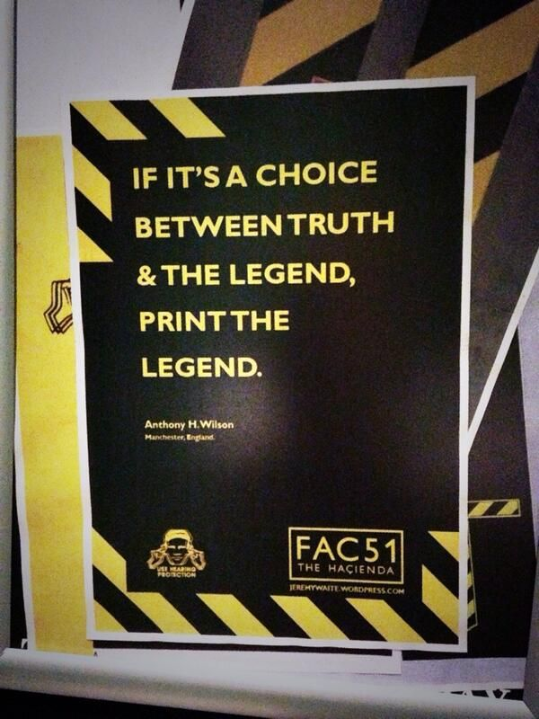 If it's a choice between truth & the legend, Print The Legend.- Tony Wilson