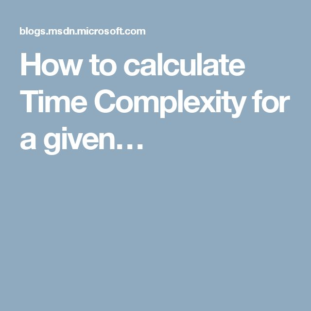 How to calculate Time Complexity for a given…