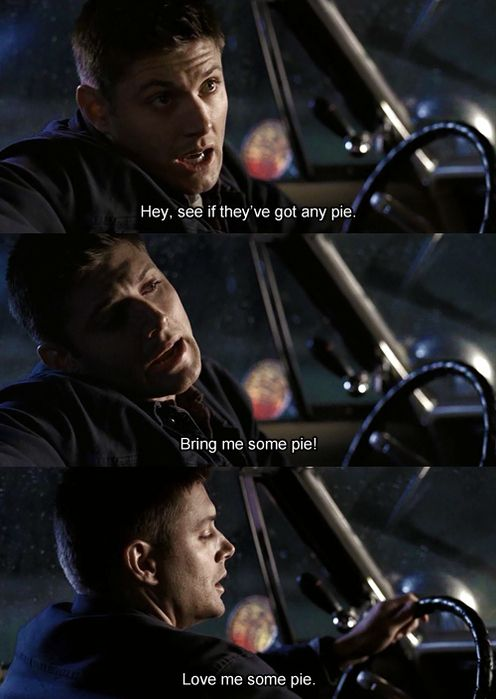 Oh Dean haha @abbey Hall some day we should eat pie during our Supernatural marathons, this brilliant idea just occurred to me :D