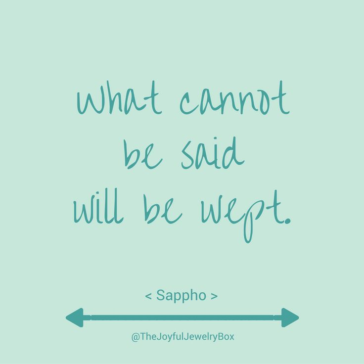 What cannot be said will be wept. // Sappho  Grief, loss, grief and loss, grief support, bereavement, mourning, remembrance, memorial, in loving memory, self-care, encouragement, joy, choose joy, quotes, quotes about joy