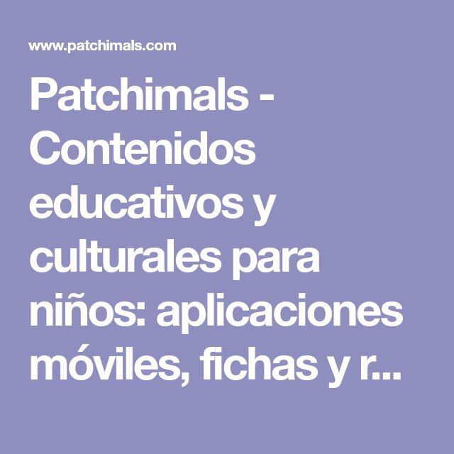 Patchimals - Contenidos educativos y culturales para niños: aplicaciones móviles, fichas y recursos.
