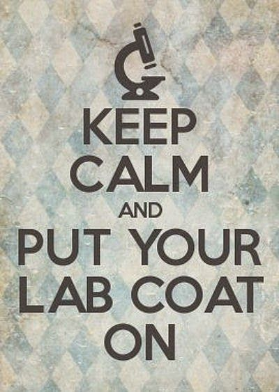 Keep calm and put your lab coat on. This will become my mantra for Micro. lab. :)
