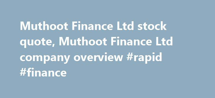Muthoot Finance Ltd stock quote, Muthoot Finance Ltd company overview #rapid #finance http://finance.remmont.com/muthoot-finance-ltd-stock-quote-muthoot-finance-ltd-company-overview-rapid-finance/  #muthoot finance ltd # Muthoot Finance Ltd (MUTT.NS) Reuters is the news and media division of Thomson Reuters. Thomson Reuters is the world's largest international multimedia news agency, providing investing news, world news, business news, technology news, headline news, small business news…
