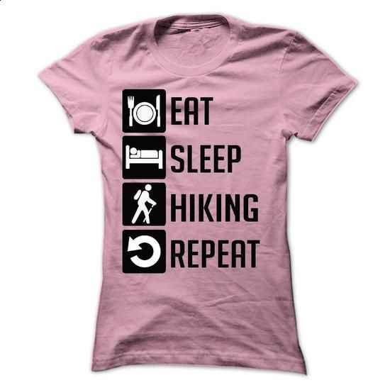 EAT, SLEEP, HIKING AND REPEAT t shirts - #polo t shirts #champion hoodies. ORDER NOW => https://www.sunfrog.com/Sports/EAT-SLEEP-HIKING-AND-REPEAT--Limited-Edition-Ladies.html?60505