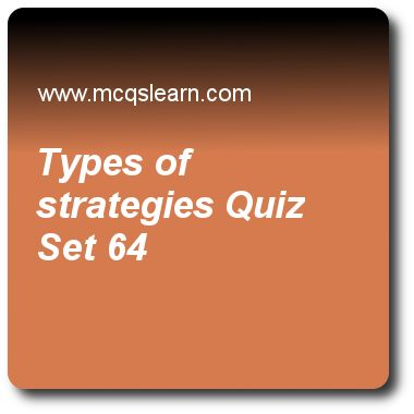 Types of Strategies Quizzes:    BBA HRM Quiz 64 Questions and Answers - Practice HRM quizzes based questions and answers to study types of strategies quiz with answers. Practice MCQs to test learning on types of strategies, how to validate a test, types of tests, impasses mediation and strikes, using management by objectives quizzes. Online types of strategies worksheets has study guide as competitive strategy is for, answer key with answers as departmental strategy, business unit, none of..
