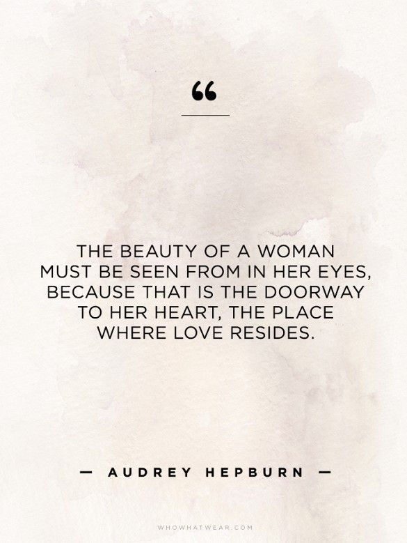 """""""The beauty of a woman must be seen from in her eyes, because that is the doorway to her heart. The place where love resides."""" - Audrey Hepburn // #WWWQuotesToLiveBy"""