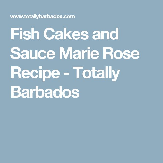 Fish Cakes and Sauce Marie Rose Recipe - Totally Barbados