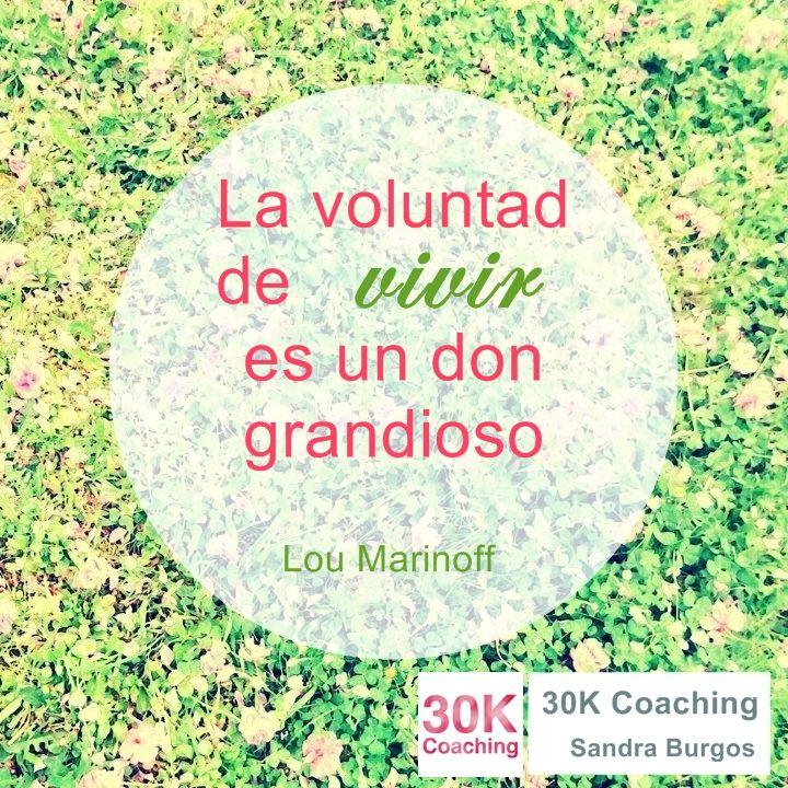 http://www.30kcoaching.com/ La voluntad de vivir es un don grandioso (Lou Marinoff)