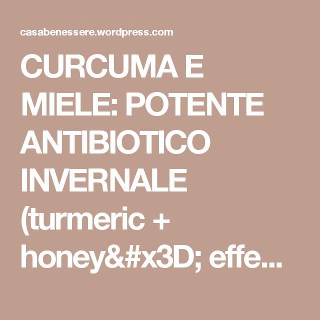 CURCUMA E MIELE: POTENTE ANTIBIOTICO INVERNALE (turmeric + honey= effective antibiotic against winter desease)   La ForzaDellaNatura's Blog