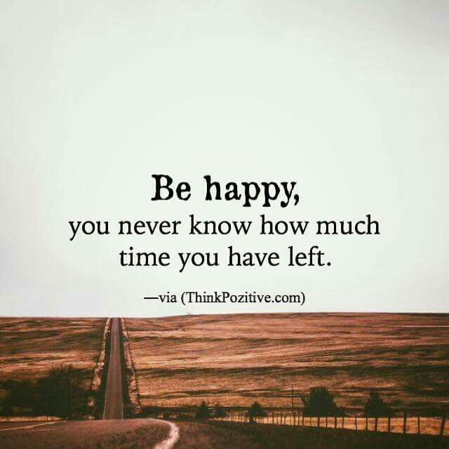 Be happy ..... life is too short for too many people :(