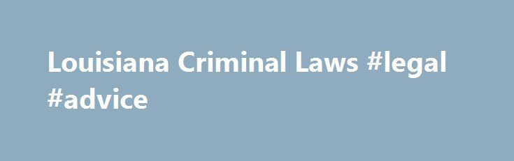 Louisiana Criminal Laws #legal #advice http://laws.nef2.com/2017/04/27/louisiana-criminal-laws-legal-advice/  #louisiana law # Louisiana Criminal Laws Louisiana's criminal laws cover a multitude of offenses, from white-collar crimes like tax evasion and securities fraud to more serious crimes like assault and murder. State criminal statutes identify unlawful conduct that is made punishable by sanctions like imprisonment and fines, and tend to reflect the societal norms of the state. For…