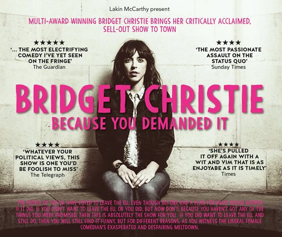 After her recent totally sold out and incredibly highly acclaimed run at the Edinburgh Festival and at Leicester Square Theatre, Bridget Christie takes her 'electrifying' show BECAUSE YOU DEMANDED IT around the UK.