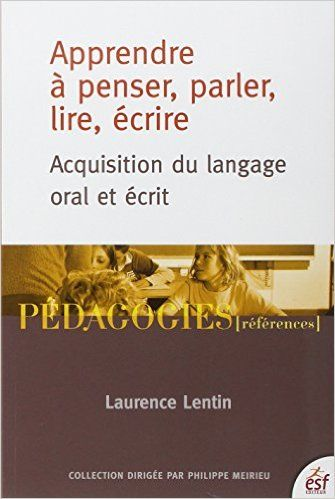 Amazon.fr - Apprendre à penser, parler, lire, écrire : Acquisition du langage oral et écrit - Laurence Lentin - Livres