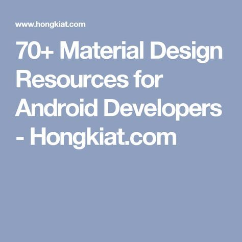70+ Material Design Resources for Android Developers - Hongkiat.com