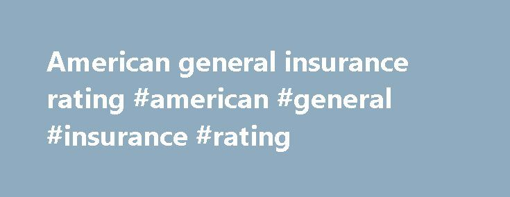 "American general insurance rating #american #general #insurance #rating http://turkey.remmont.com/american-general-insurance-rating-american-general-insurance-rating/  # ""Denotes a low expectation of ceased or interrupted payments. Indicates strong capacity to meet policyholder and contract obligations. This capacity may, nonetheless, be more vulnerable to changes in circumstances or in economic conditions than is the case for higher ratings."" Ratings outlooks: S Moody's, Stable; AM Best…"