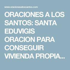 ORACIONES A LOS SANTOS: SANTA EDUVIGIS ORACION PARA CONSEGUIR VIVIENDA PROPIA Y PAGAR DEUDAS