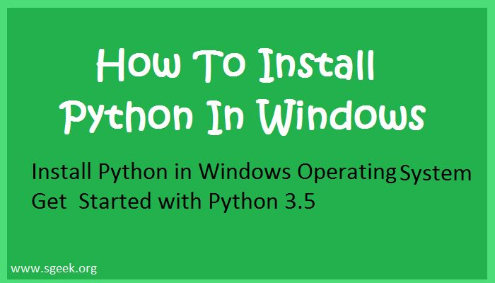 Learn How to Install Latest version of Python in Windows Operating System.