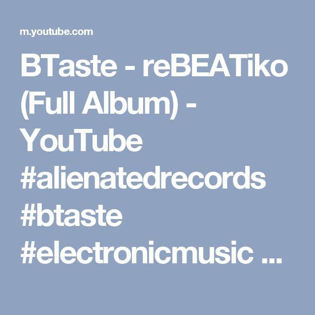BTaste - reBEATiko (Full Album) - YouTube #alienatedrecords #btaste #electronicmusic #edm #idm #ambient #avantgarde