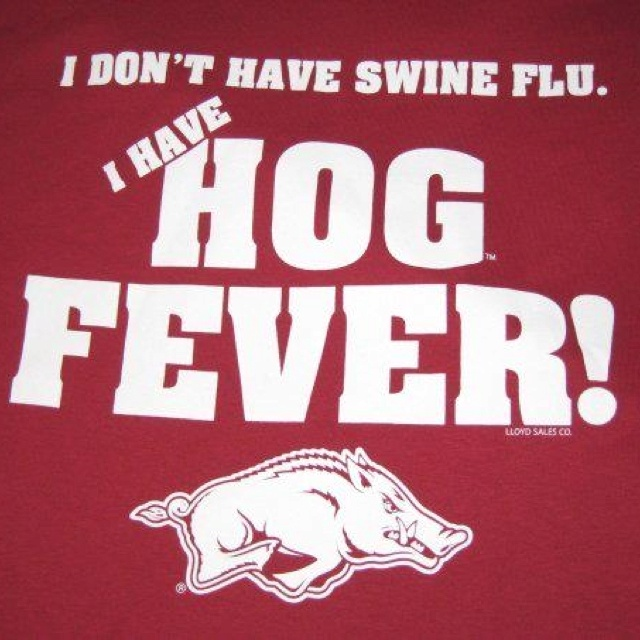 Hog fever! Arkansas Stand up! I don't know about any one else out there but thank god I have an incurable form of this lol . WOOO!!! PIG!!! SOOOIIEEE!!! GO HOGS!!!.