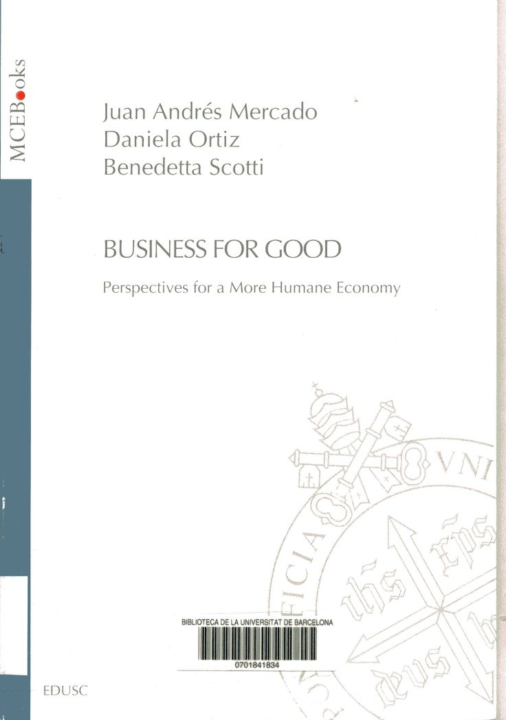 Mercado, Juan Andrés Business for good : perspectives for a more humane economy / Juan Andrés Mercado, Daniela Ortiz, Benedetta Scotti Roma : EDUSC, 2016 http://cataleg.ub.edu/record=b2198342~S1*cat