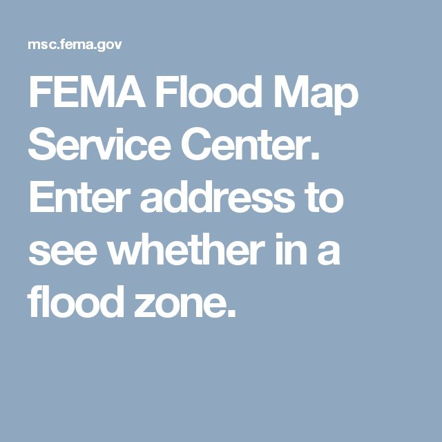 FEMA Flood Map Service Center. Enter address to see whether in a flood zone.