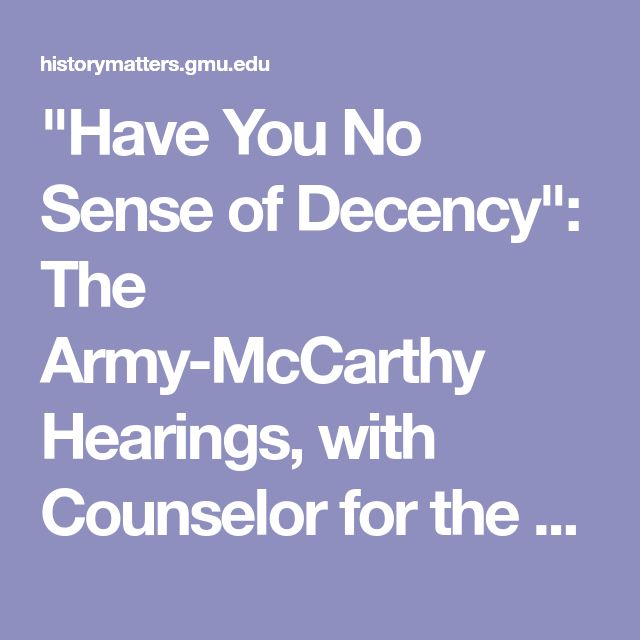 """Have You No Sense of Decency"": The Army-McCarthy Hearings, with Counselor for the Army, John G. Adams, and with Roy Cohn."