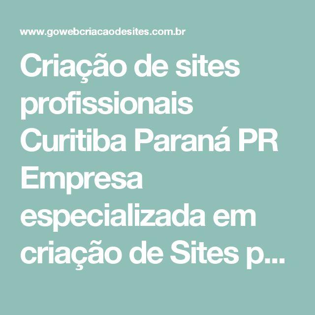 Criação de sites profissionais Curitiba Paraná PR Empresa especializada em criação de Sites profissionais com design exclusivo - Go Web criação de sites profissionais