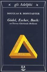 Gödel, Escher, Bach. Un'eterna ghirlanda brillante. Una fuga metaforica su menti e macchine nello spirito di Lewis Carroll  di Douglas R. Hofstadter  Autore: Douglas R. Hofstadter