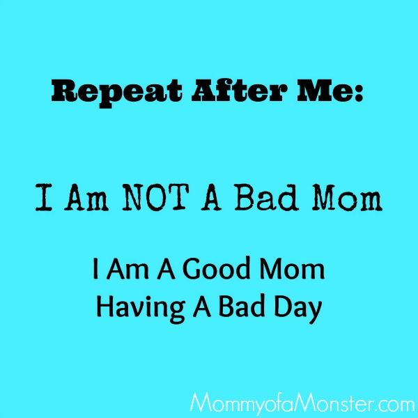 Real moms can admit that they feel like bad moms sometimes. This will help you remember that you are NOT a bad mom - you are a good mom having a bad day.