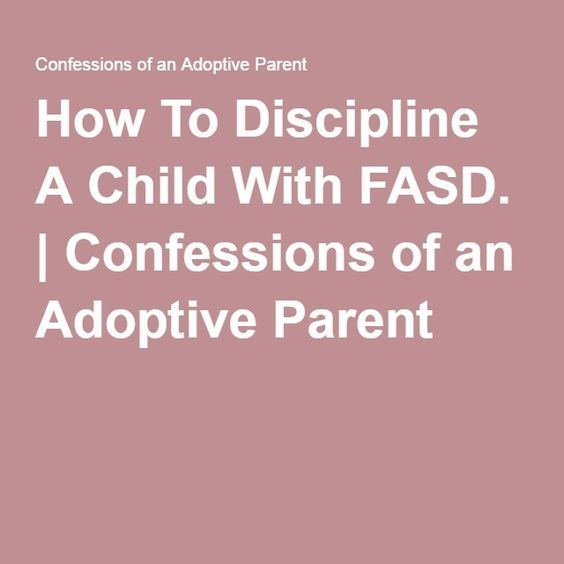 How To Discipline A Child With FASD.   Confessions of an Adoptive Parent
