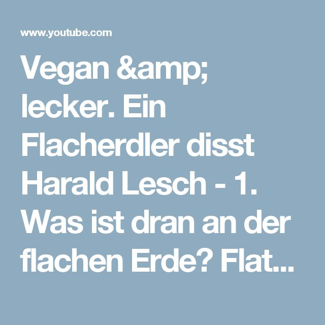 Vegan & lecker. Ein Flacherdler disst Harald Lesch - 1. Was ist dran an der flachen Erde? Flatearth - YouTube