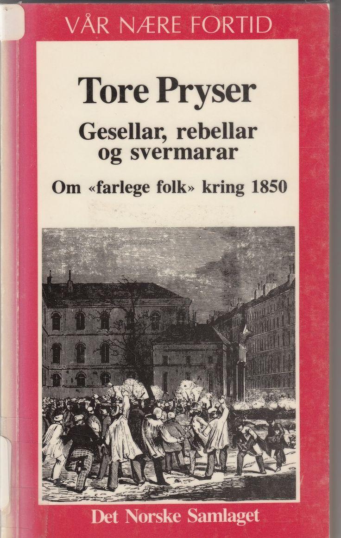 """Gesellar, rebellar og svermarar - om ""farlege folk"" rundt 1850"" av Tore Pryser"