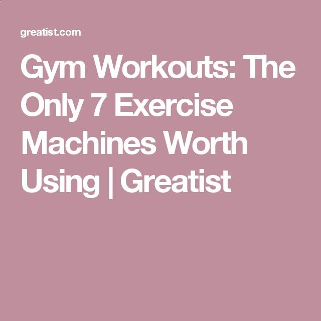 Excersices For Legs At Home and At The Gym - Gym Workouts: The Only 7 Exercise Machines Worth Using | Greatist - Strengthening our legs is an exercise that we are going to make profitable from the beginning and, therefore, we must include it in our weekly training routine