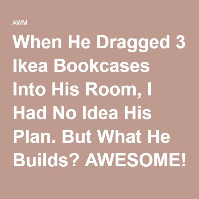 When He Dragged 3 Ikea Bookcases Into His Room, I Had No Idea His Plan. But What He Builds? AWESOME! – AWM