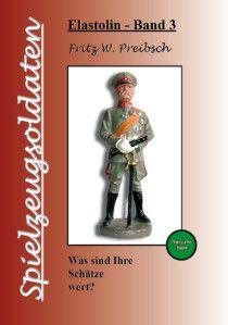 """Titel: """"Spielzeugsoldaten"""" Elastolin Band 3  Autor: Fritz W. Preibsch  Verlag: Fritz W. Preibsch (9. September 2009)  Für weiterführende Informationen klicken Sie auf das Bild!"""