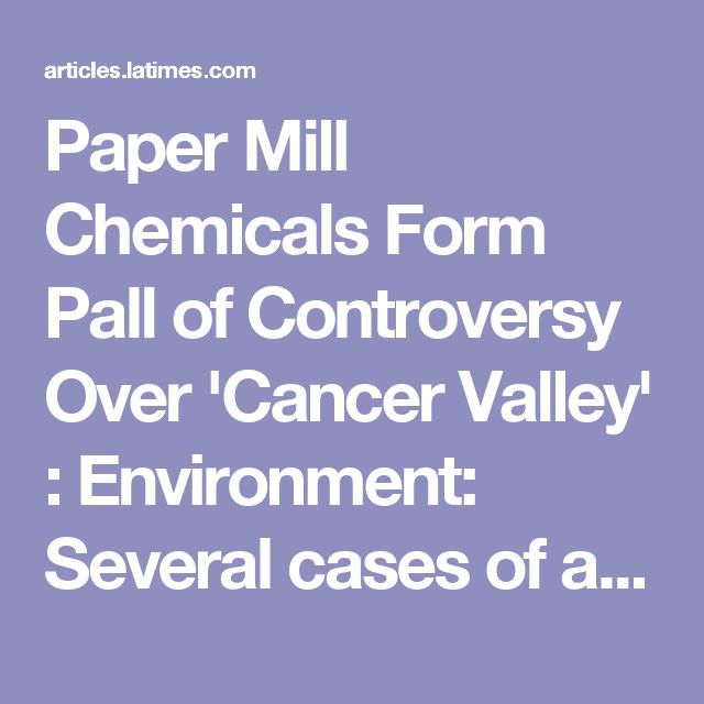 Paper Mill Chemicals Form Pall of Controversy Over 'Cancer Valley' :  Environment: Several cases of a rare lymphoma in Maine town raise concerns. But not everyone blames exposure to the pulp process. - latimes