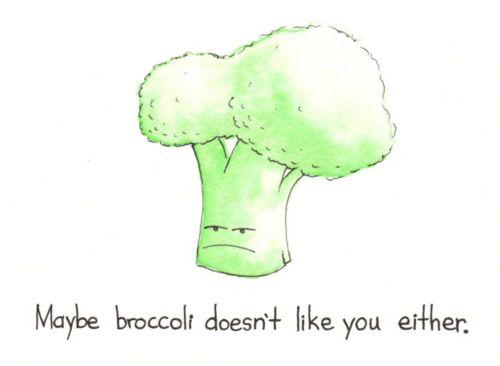 Hehe...I love broccoli though...