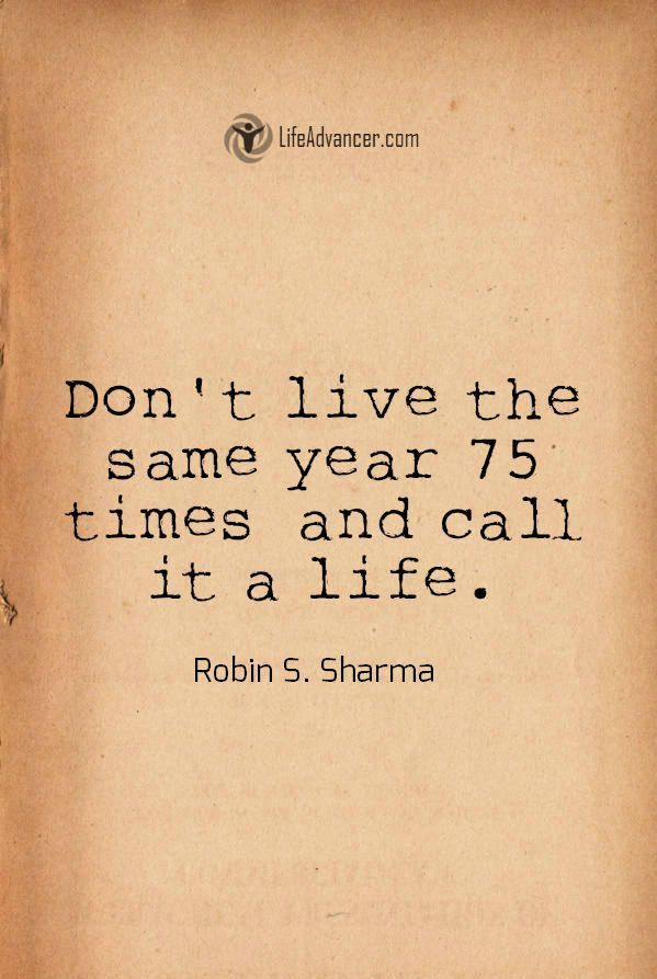 Quotes and inspiration   QUOTATION – Image :    As the quote says – Description  Dont live the same year 75 times and call it a life | via Life Advancer #quotes quotags.net/…   Sharing is love, sharing is everything