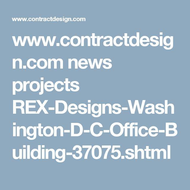 www.contractdesign.com news projects REX-Designs-Washington-D-C-Office-Building-37075.shtml