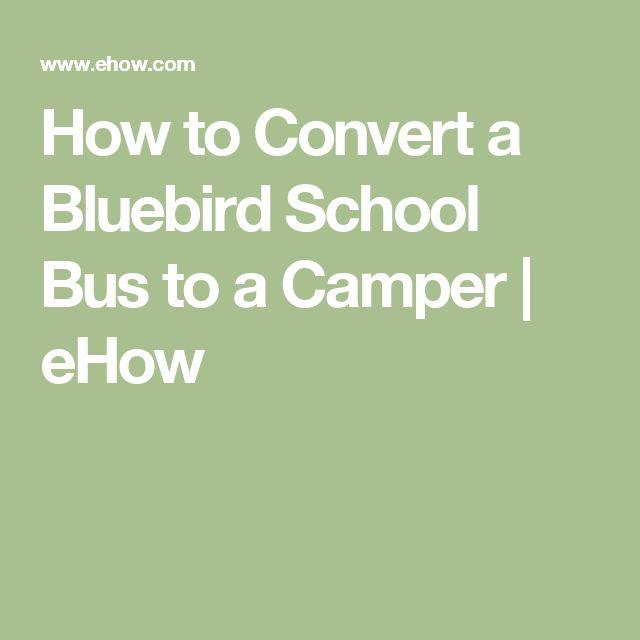 How to Convert a Bluebird School Bus to a Camper | eHow