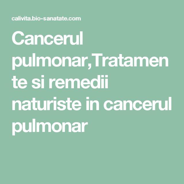 Cancerul pulmonar,Tratamente si remedii naturiste in cancerul pulmonar