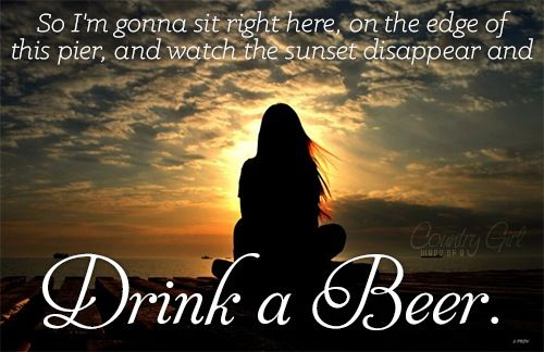 Every March 8th I think of him and then this song....time doesn't heal all of the hurt- Luke Bryan - Drink A Beer
