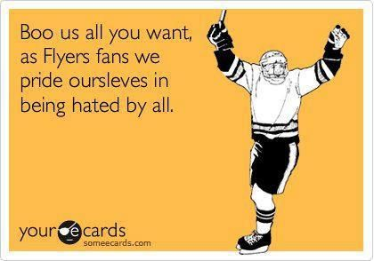boo us all you want, as flyers fans we pride ourselves in being hated by all