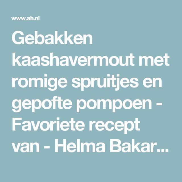 Gebakken kaashavermout met romige spruitjes en gepofte pompoen - Favoriete recept van - Helma Bakare - Albert Heijn