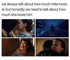 "El loves Mike SO DARN MUCH! She loves him with all of her heart, all of her soul. And that's why Mileven kills me so much. Because they love each other SO MUCH to quote Edgar Allen Poe's Annabel Lee ""We loved with a love stronger then that of those much older then us, wiser then us"""