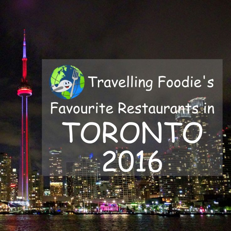 Travelling Foodie's Favourite Restaurants in Toronto 2016 (Ontario, Canada)