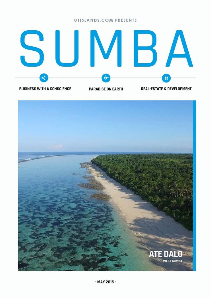 Sumba real estate brochure by 01islands.com  01ISLANDS.COM IS A SUMBA REAL ESTATE INVESTMENT GROUP SPECIALIZED IN BUYING AND SELLING LAND/PROPERTY IN SUMBA ISLAND, INDONESIA. WE HAVE AMAZING OCEANFRONT REAL ESTATE FOR SALE (BEACH AND CLIFF) WE ALWAYS OFFER OUR CLIENTS BELOW REAL ESTATE MARKET PRICES.