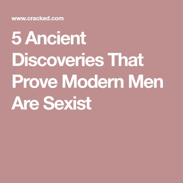 5 Ancient Discoveries That Prove Modern Men Are Sexist